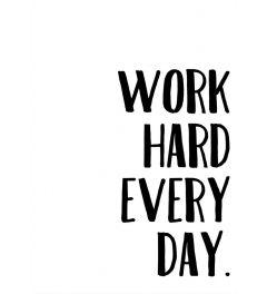 Work Hard Every Day