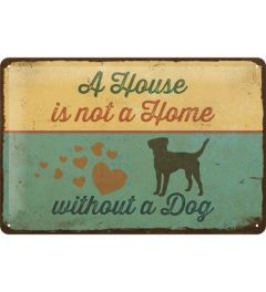 A House is not a Home Without a Dog Blechschilder 20x30cm