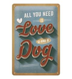 All You Need Is Love And A Dog Blechschilder 20x30cm