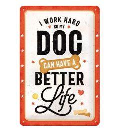 I Work Hard So My Dog Can Have A Better Life Blechschilder 20x30cm