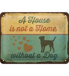A House is not a Home Without a Dog Blechschilder 15x20cm