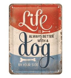 Life is Better With a Dog Blechschilder 15x20cm